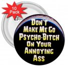 10 pack of 3 inch HUMOROUS DON'T MAKE ME GO PSYCHO pinback buttons backpack pins 26999210