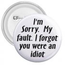 3 inch FUNNY I FORGOT YOU WERE AN IDIOT pinback button backpack pin 26999225