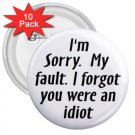 10 pack of 3 inch FUNNY I FORGOT YOU WERE AN IDIOT pinback buttons backpack pins 26999229
