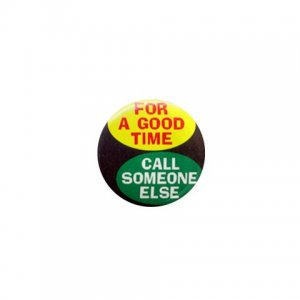 FUNNY FOR A GOOD TIME CALL SOMEONE ELSE 1 inch pinback button backpack pin 26999222