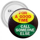 3 inch FUNNY FOR A GOOD TIME CALL SOMEONE ELSE pinback button backpack pin 26999234