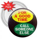 10 pack of 3 inch FOR A GOOD TIME CALL SOMEONE ELSE pinback buttons backpack pins 26999238
