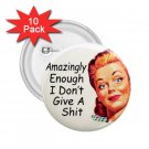 buttons Hilarious AMAZINGLY ENOUGH I DON'T GIVE A 10 pack of 2.25 inch pinback backpack pin 26999245