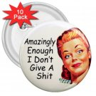 10 pack of 3 inch Hilarious AMAZINGLY ENOUGH I DON'T GIVE A pinback buttons backpack pins 26999247