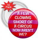 10 pack of 3 inch Hilarious A FEW CLOWNS SHORT pinback buttons backpack pins 26999275