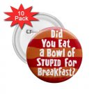 buttons Hilarious BOWL OF STUPID 10 pack of 2.25 inch pinback backpack pin 26999284