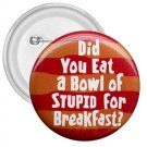 3 inch Hilarious BOWL OF STUPID pinback button backpack pin 26999282