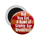 Magnets Hilarious BOWL OF STUPID 2.25 inch Locker Refrigerator 26999281