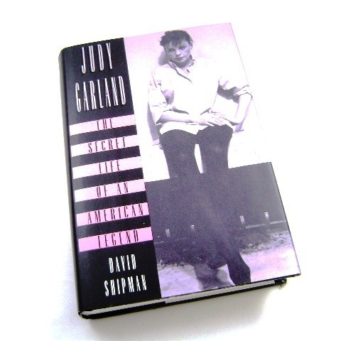 Judy Garland The Secret Life of an American Legend by David Shipman