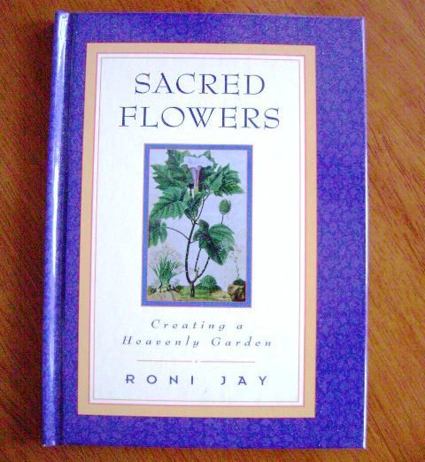 Sacred Flowers Creating a Heavenly Garden by Roni Jay HB