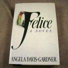 Felice, A Novel by Angela Davis-Gardner HB