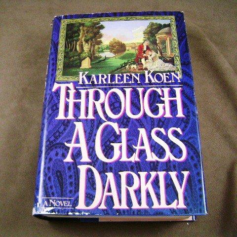 Through A Glass Darkly by Karleen Koen HB