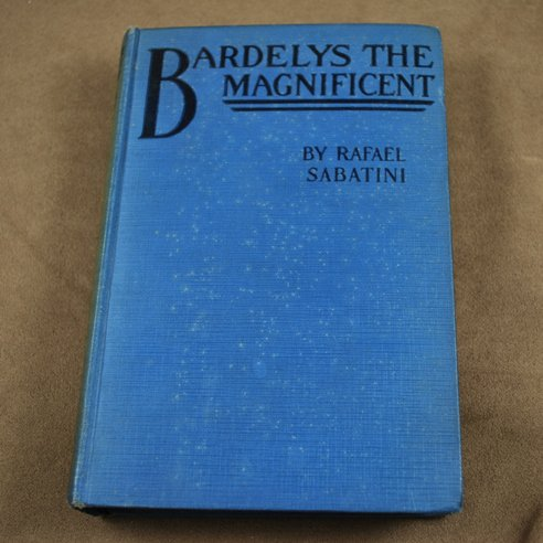 Bardelys The Magnificent by Rafael Sabatini 1905 Edition
