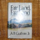 Fair Land, Fair Land by A.B. Guthrie, Jr. HB