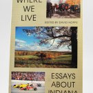 Where We Live Essays About Indiana edited by David Hoppe