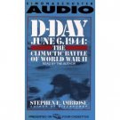 Stephen E. Ambrose D Day June 6, 1944 The Climatic Battle of World War II Audiobook Cassette