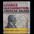 The Military Life of George Washington American Soldier