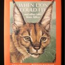 When Lion Could Fly and Other Tales from Africa HCDJ