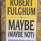 Maybe Maybe Not Robert Fulghum '93 1st Edt Secret Life...10011