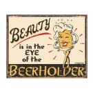 Beauty is in the Eye of the Beerholder Tin Sign