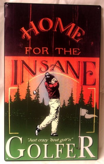 Golf - Home for the Insane Golfer Tin Sign