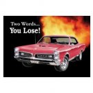 Pontiac - GTO - Two Words...You Lose Tin Sign