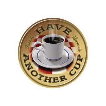 Coffee - Have Another Cup - Fresh Brewed Tin Sign