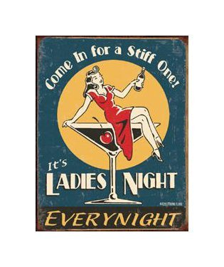 It's Ladies Night Everynight - Come in For a Stiff One Tin Sign