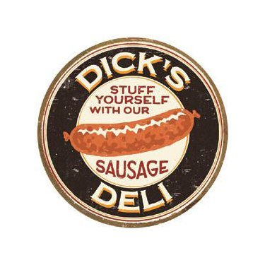 Dick's Deli - Stuff Yourself with our Sausage Tin Sign