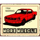 Ford - 1964 Mustang - More Muscle - Metal Art Sign