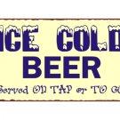 Ice Cold Beer Served on Tap or To Go Metal Art Sign