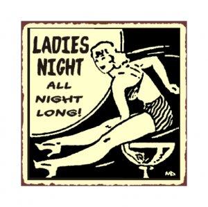 Ladies Night All Night Long Metal Art Sign