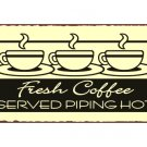 Fresh Coffee Served Piping Hot Metal Art Sign