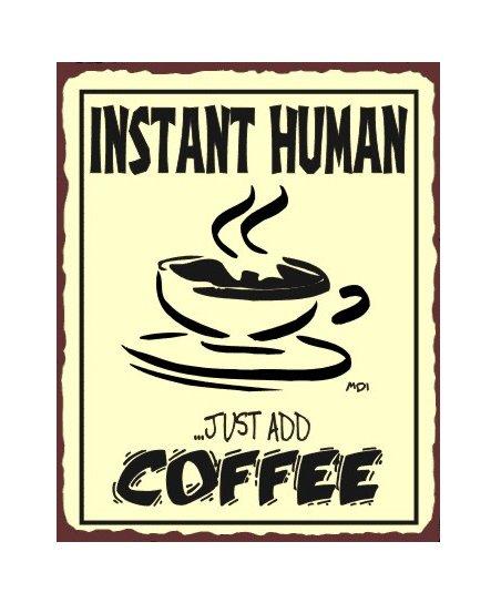 Instant Human Just add Coffee Metal Art Sign