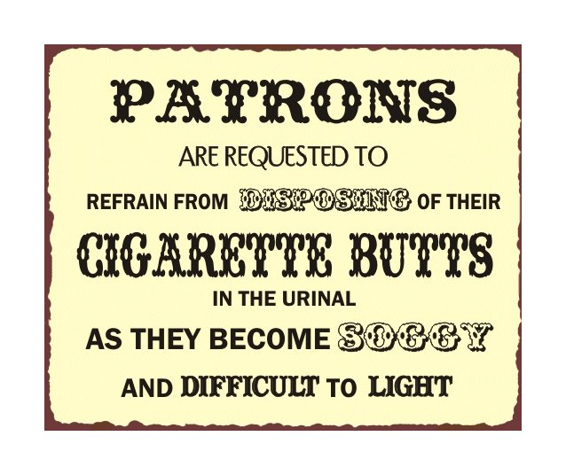 Patrons are Reqested to Refrain From Disposing of Their Cigarette Butts In The Urinal Metal Art Sign