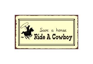 Save a Horse Ride a Cowboy Metal Art Sign