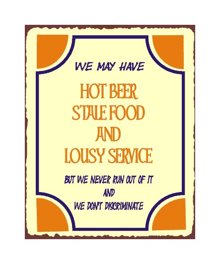 Hot Beer Stale Food and Lousy Service Metal Art Sign