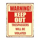 Warning Keep Out Tresspassers Will be Violated Metal Art Sign