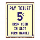 Pay Toilet 5 Cents - Drop Coin in Slot Turn Handle - Metal Art Sign