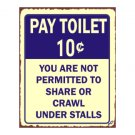Pay Toilet 10 Cents -  You are Not Permitted to Share or Crawl Under Stalls - Metal Art Sign