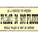 Please Do Not Flush While Train is Not in Motion - Metal Art Sign