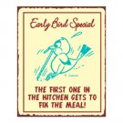 Early Bird Special - The First One in the Kitchen Gets to Fix the Meal - Metal Art Sign