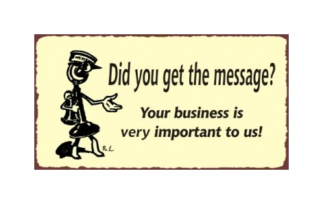 Did You Get the Message - Your Business is Very Important to Us - Metal Art Sign