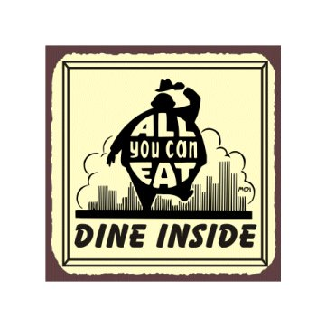 All You Can Eat - Dine Inside - Metal Art Sign