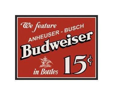 Budweiser Beer - We Feature Anhueser Busch in Bottles - 15 Cents - Tin Sign