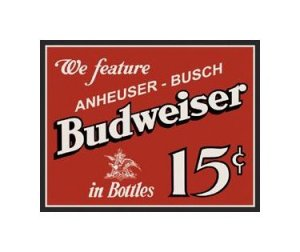 Budweiser Beer - We Feature Anhueser Busch in Bottles - 15 Cents - Tin Sign