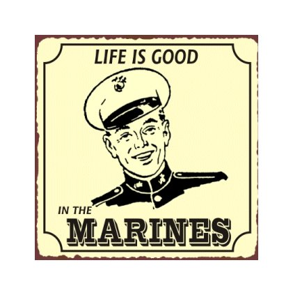 Life is Good in the Marines - Metal Art Sign