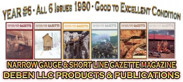 VOL 6, ISSUE1-6 1980 NARROW GAUGE & SHORT LINE GAZETTE MAGAZINE COMPLETE SET