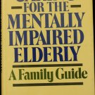 Caring for the Mentally Impaired Elderly book by Florence...