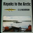 1970 Kayaks To The Arctic by E. B. Nickerson - kayaking adventure sport exploration nature trip book